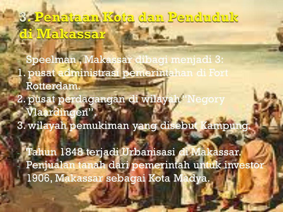 o Speelman, Makassar dibagi menjadi 3: 1. pusat administrasi pemerintahan di Fort Rotterdam.