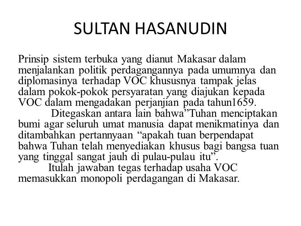 SULTAN HASANUDIN Prinsip sistem terbuka yang dianut Makasar dalam menjalankan politik perdagangannya pada umumnya dan diplomasinya terhadap VOC khusus