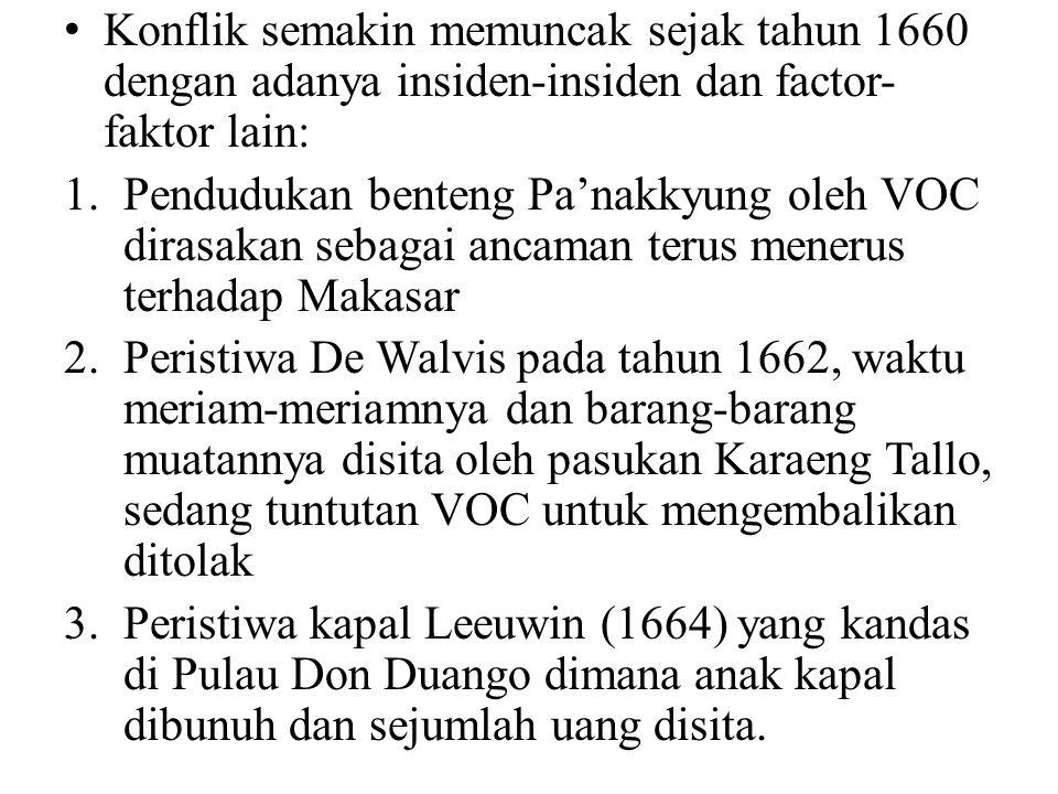 Konflik semakin memuncak sejak tahun 1660 dengan adanya insiden-insiden dan factor- faktor lain: 1.Pendudukan benteng Pa'nakkyung oleh VOC dirasakan s