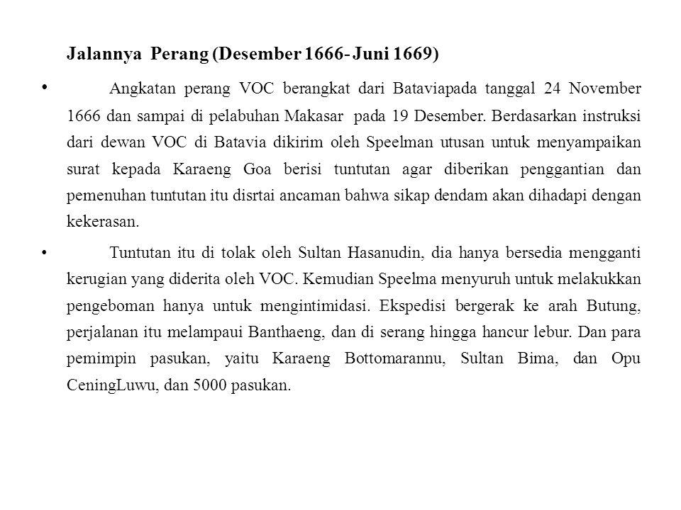 Jalannya Perang (Desember 1666- Juni 1669) Angkatan perang VOC berangkat dari Bataviapada tanggal 24 November 1666 dan sampai di pelabuhan Makasar pad