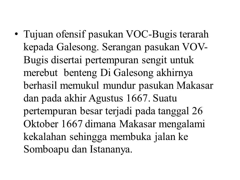 Tujuan ofensif pasukan VOC-Bugis terarah kepada Galesong. Serangan pasukan VOV- Bugis disertai pertempuran sengit untuk merebut benteng Di Galesong ak