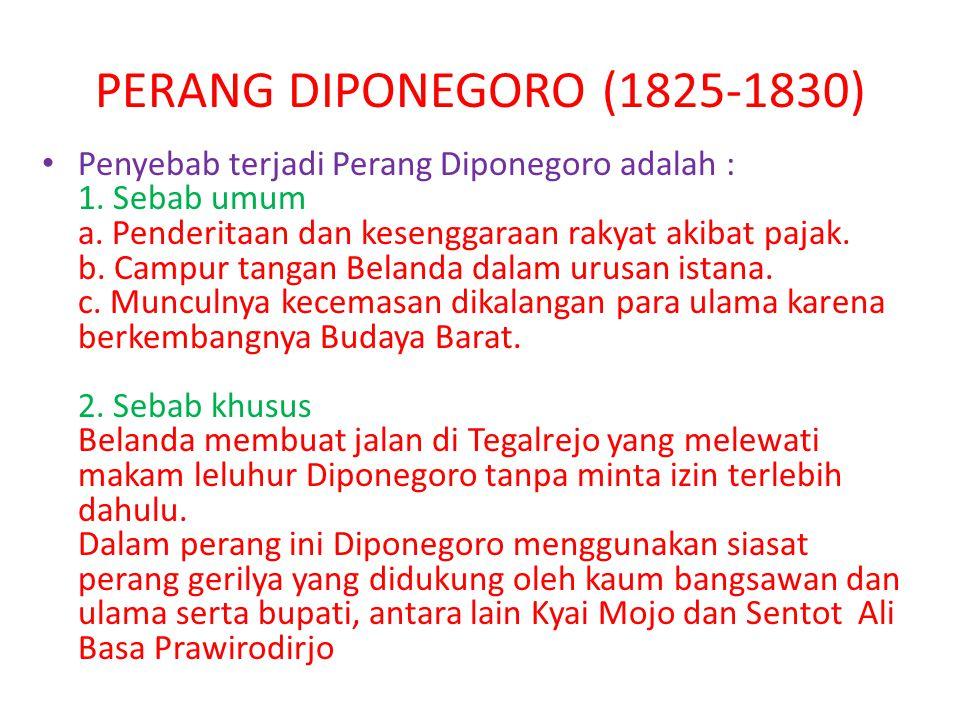 PERANG DIPONEGORO (1825-1830) Penyebab terjadi Perang Diponegoro adalah : 1. Sebab umum a. Penderitaan dan kesenggaraan rakyat akibat pajak. b. Campur