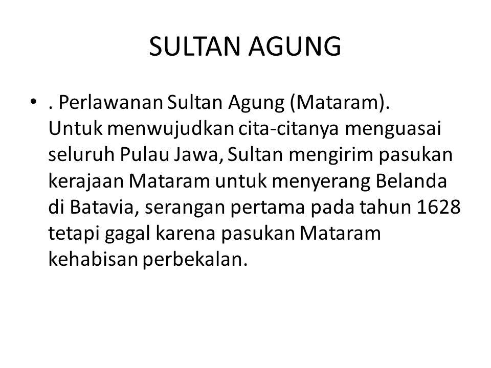 SULTAN AGUNG. Perlawanan Sultan Agung (Mataram). Untuk menwujudkan cita-citanya menguasai seluruh Pulau Jawa, Sultan mengirim pasukan kerajaan Mataram