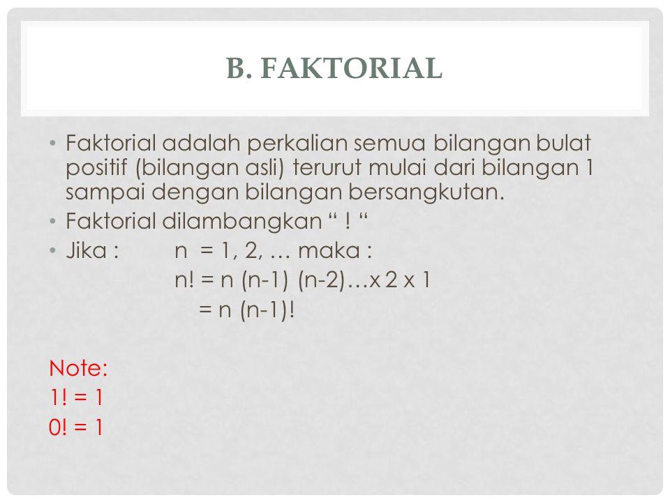 B. FAKTORIAL Faktorial adalah perkalian semua bilangan bulat positif (bilangan asli) terurut mulai dari bilangan 1 sampai dengan bilangan bersangkutan