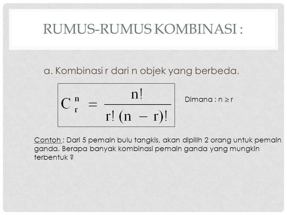 RUMUS-RUMUS KOMBINASI : a.Kombinasi r dari n objek yang berbeda.
