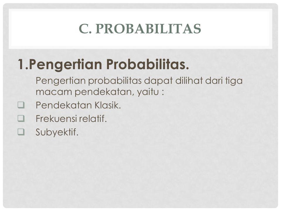 C.PROBABILITAS 1.Pengertian Probabilitas.