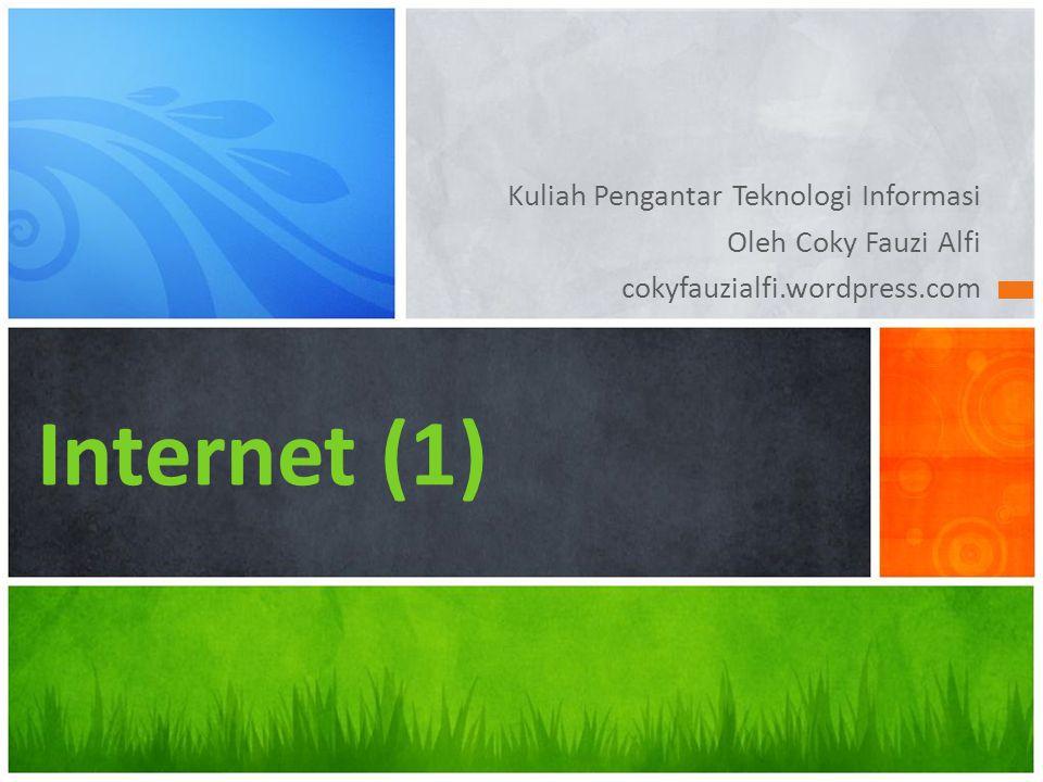 Kuliah Pengantar Teknologi Informasi Oleh Coky Fauzi Alfi cokyfauzialfi.wordpress.com Internet (1)