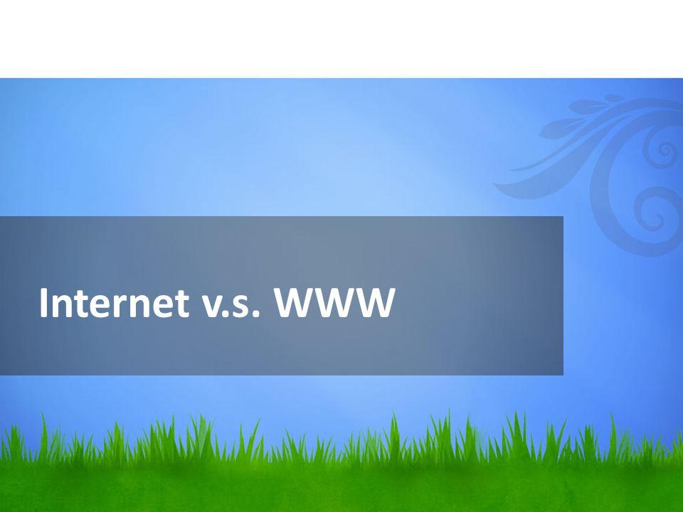 Internet v.s. WWW