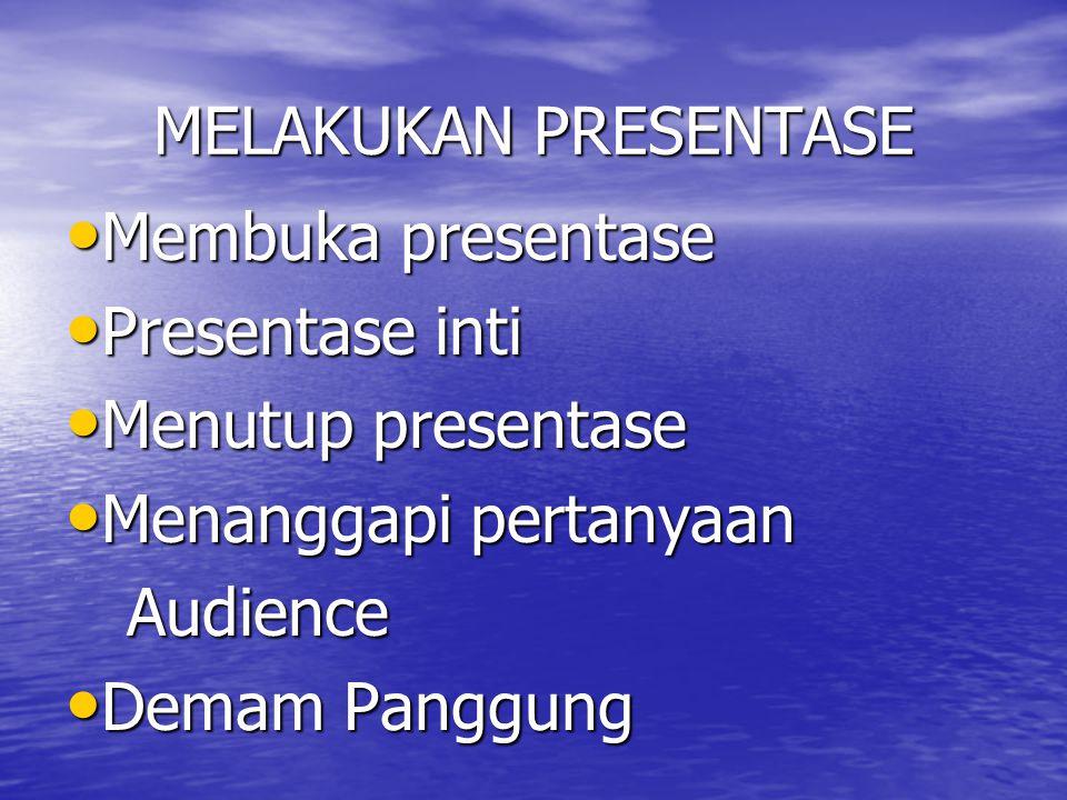 MELAKUKAN PRESENTASE Membuka presentase Membuka presentase Presentase inti Presentase inti Menutup presentase Menutup presentase Menanggapi pertanyaan Menanggapi pertanyaan Audience Audience Demam Panggung Demam Panggung