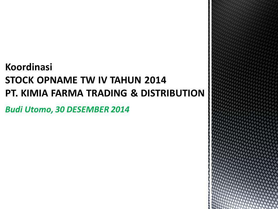 Budi Utomo, 30 DESEMBER 2014 Koordinasi STOCK OPNAME TW IV TAHUN 2014 PT.
