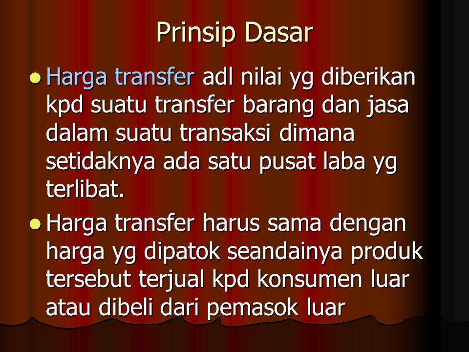 Prinsip Dasar Harga transfer adl nilai yg diberikan kpd suatu transfer barang dan jasa dalam suatu transaksi dimana setidaknya ada satu pusat laba yg