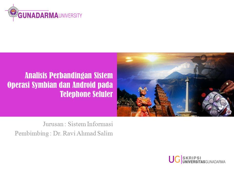 Analisis Perbandingan Sistem Operasi Symbian dan Android pada Telephone Seluler Jurusan : Sistem Informasi Pembimbing : Dr. Ravi Ahmad Salim