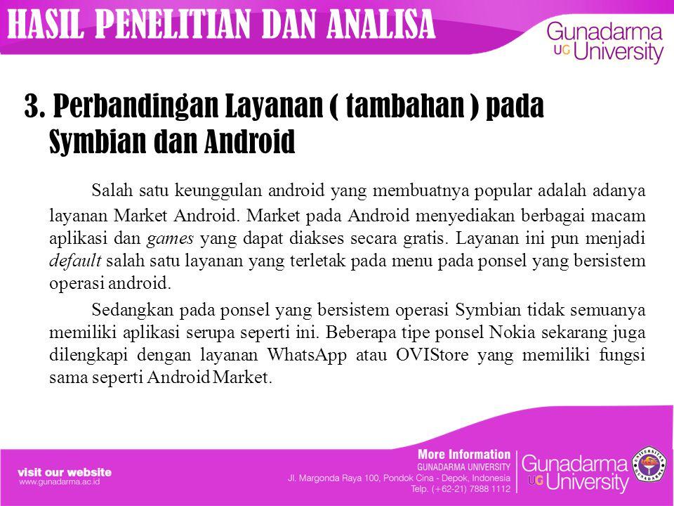3. Perbandingan Layanan ( tambahan ) pada Symbian dan Android Salah satu keunggulan android yang membuatnya popular adalah adanya layanan Market Andro