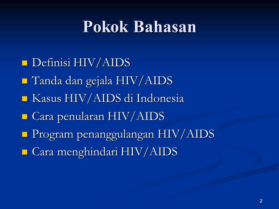 2 Pokok Bahasan Definisi HIV/AIDS Definisi HIV/AIDS Tanda dan gejala HIV/AIDS Tanda dan gejala HIV/AIDS Kasus HIV/AIDS di Indonesia Kasus HIV/AIDS di Indonesia Cara penularan HIV/AIDS Cara penularan HIV/AIDS Program penanggulangan HIV/AIDS Program penanggulangan HIV/AIDS Cara menghindari HIV/AIDS Cara menghindari HIV/AIDS