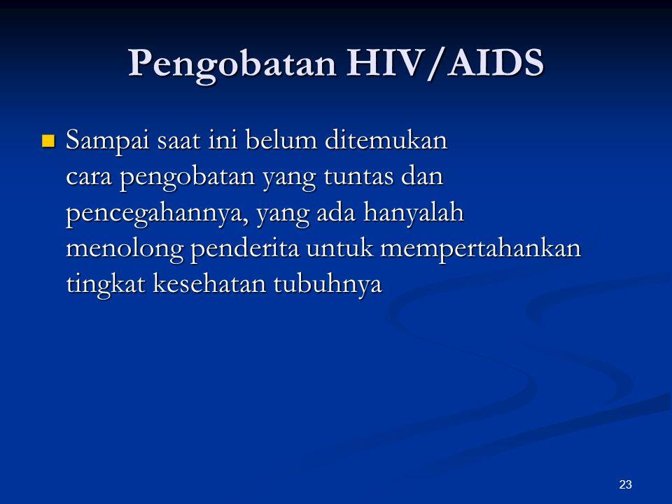 23 Pengobatan HIV/AIDS Sampai saat ini belum ditemukan cara pengobatan yang tuntas dan pencegahannya, yang ada hanyalah menolong penderita untuk mempe