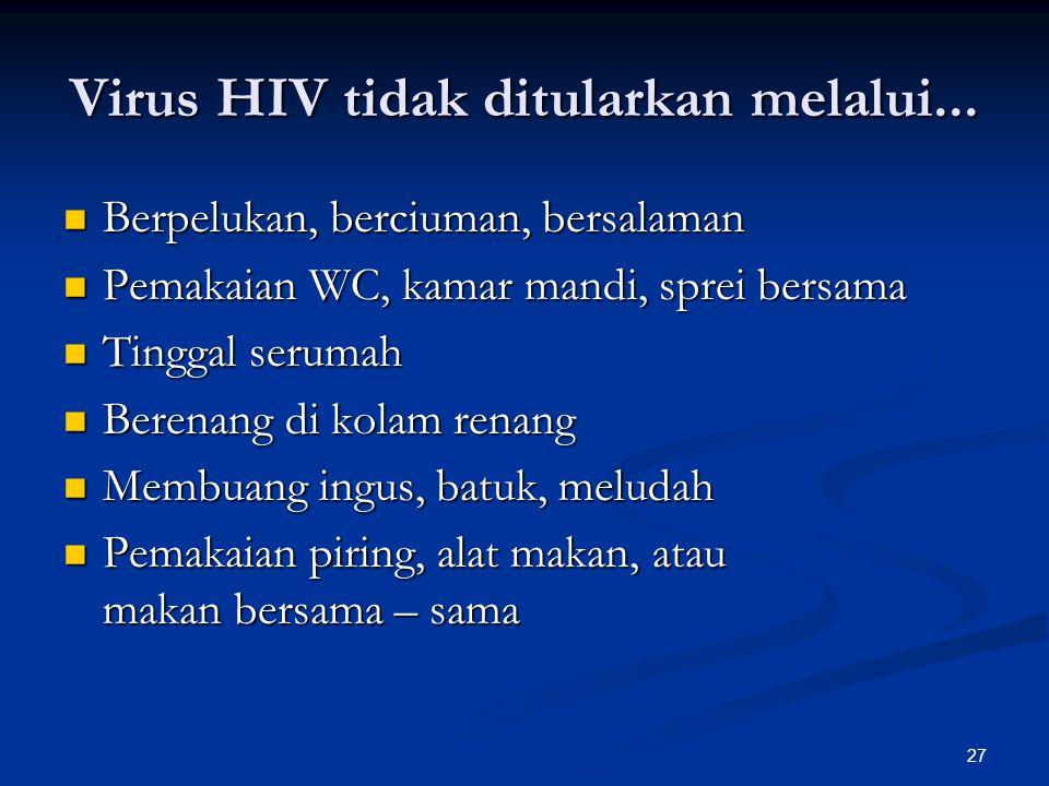 27 Virus HIV tidak ditularkan melalui... Berpelukan, berciuman, bersalaman Berpelukan, berciuman, bersalaman Pemakaian WC, kamar mandi, sprei bersama