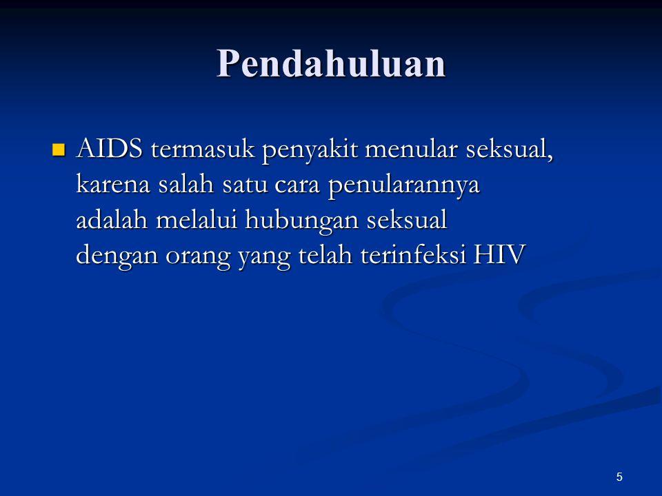 5 Pendahuluan AIDS termasuk penyakit menular seksual, karena salah satu cara penularannya adalah melalui hubungan seksual dengan orang yang telah terinfeksi HIV AIDS termasuk penyakit menular seksual, karena salah satu cara penularannya adalah melalui hubungan seksual dengan orang yang telah terinfeksi HIV