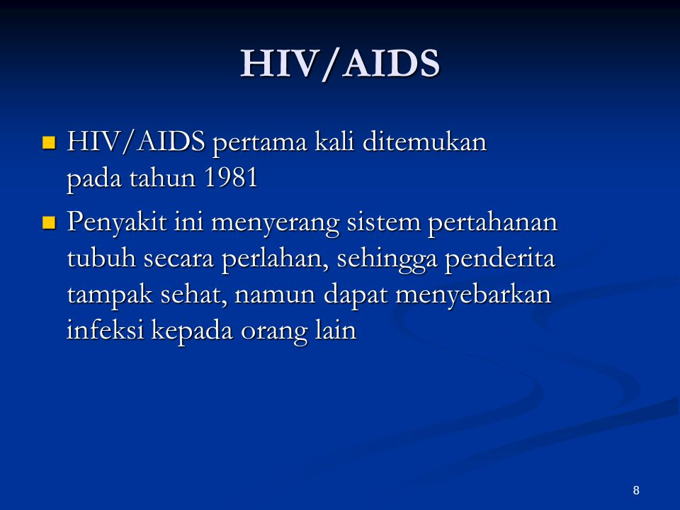 8 HIV/AIDS HIV/AIDS pertama kali ditemukan pada tahun 1981 HIV/AIDS pertama kali ditemukan pada tahun 1981 Penyakit ini menyerang sistem pertahanan tu