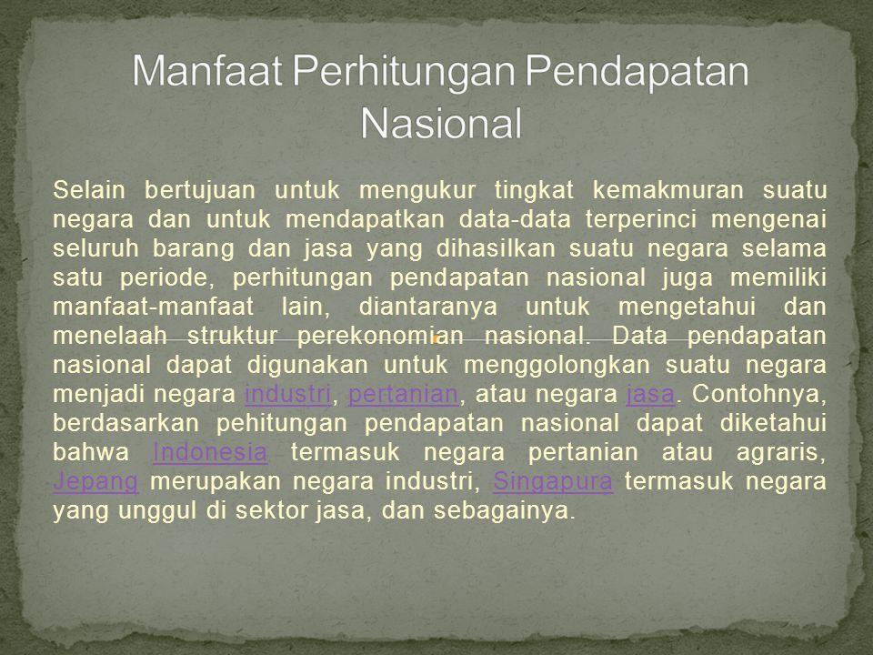 Disamping itu, data pendapatan nasional juga dapat digunakan untuk menentukan besarnya kontribusi berbagai sektor perekomian terhadap pendapatan nasional, misalnya sektor pertanian, pertambangan, industri, perdaganan, jasa, dan sebagainya.