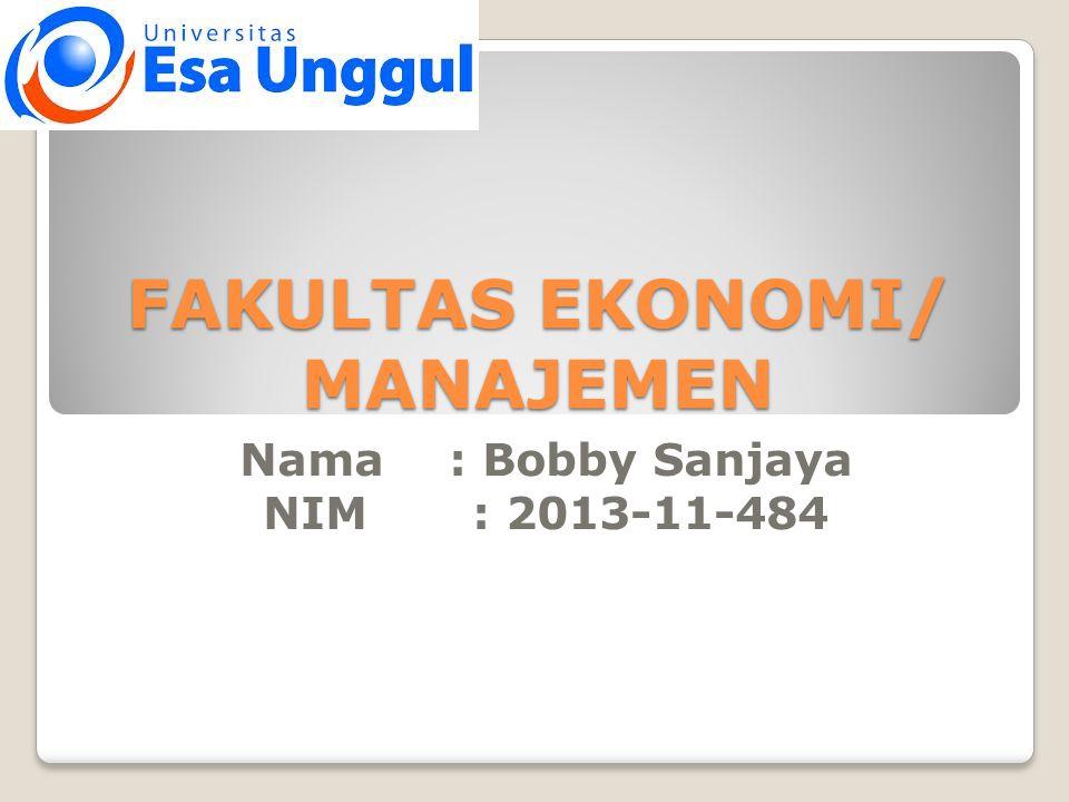 FAKULTAS EKONOMI/ MANAJEMEN Nama: Bobby Sanjaya NIM: 2013-11-484