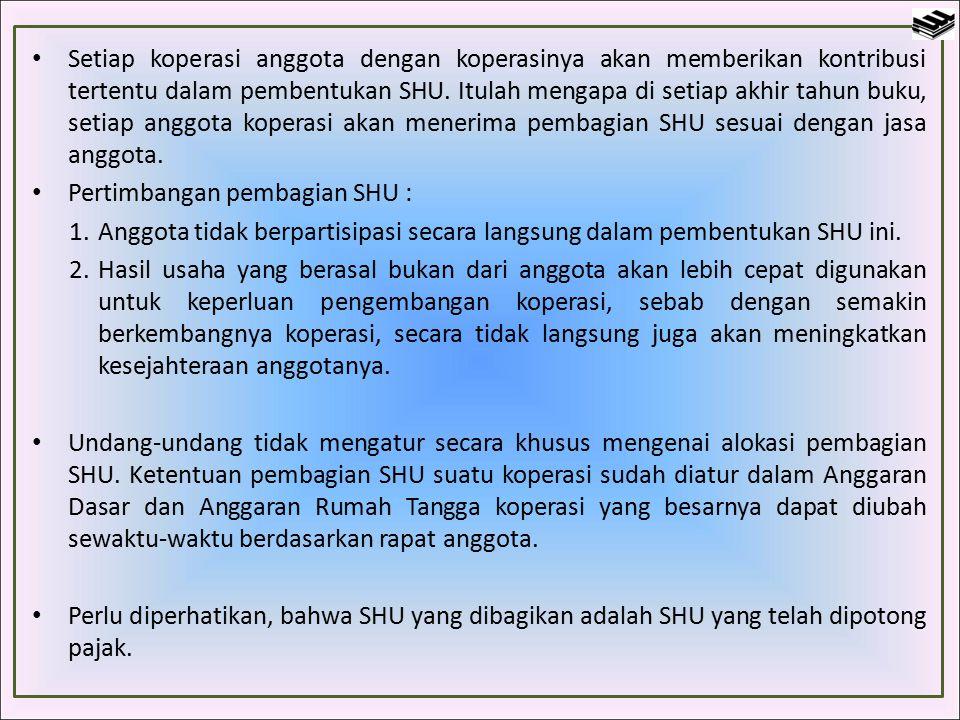 Setiap koperasi anggota dengan koperasinya akan memberikan kontribusi tertentu dalam pembentukan SHU. Itulah mengapa di setiap akhir tahun buku, setia