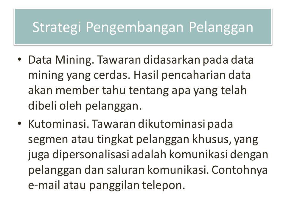Strategi Pengembangan Pelanggan Data Mining. Tawaran didasarkan pada data mining yang cerdas. Hasil pencaharian data akan member tahu tentang apa yang
