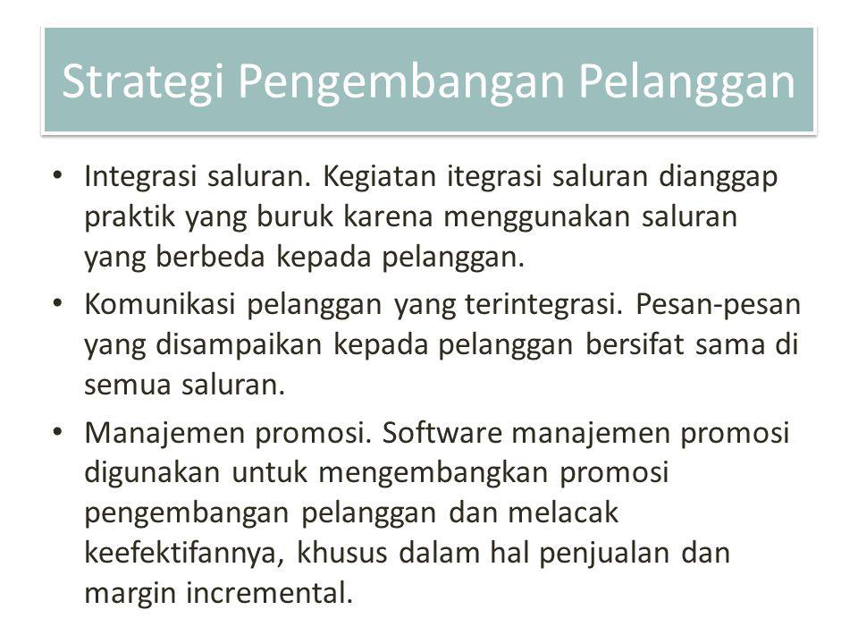 Strategi Pengembangan Pelanggan Integrasi saluran. Kegiatan itegrasi saluran dianggap praktik yang buruk karena menggunakan saluran yang berbeda kepad