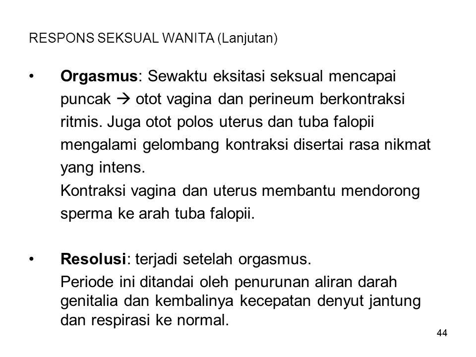 44 RESPONS SEKSUAL WANITA (Lanjutan) Orgasmus: Sewaktu eksitasi seksual mencapai puncak  otot vagina dan perineum berkontraksi ritmis. Juga otot polo