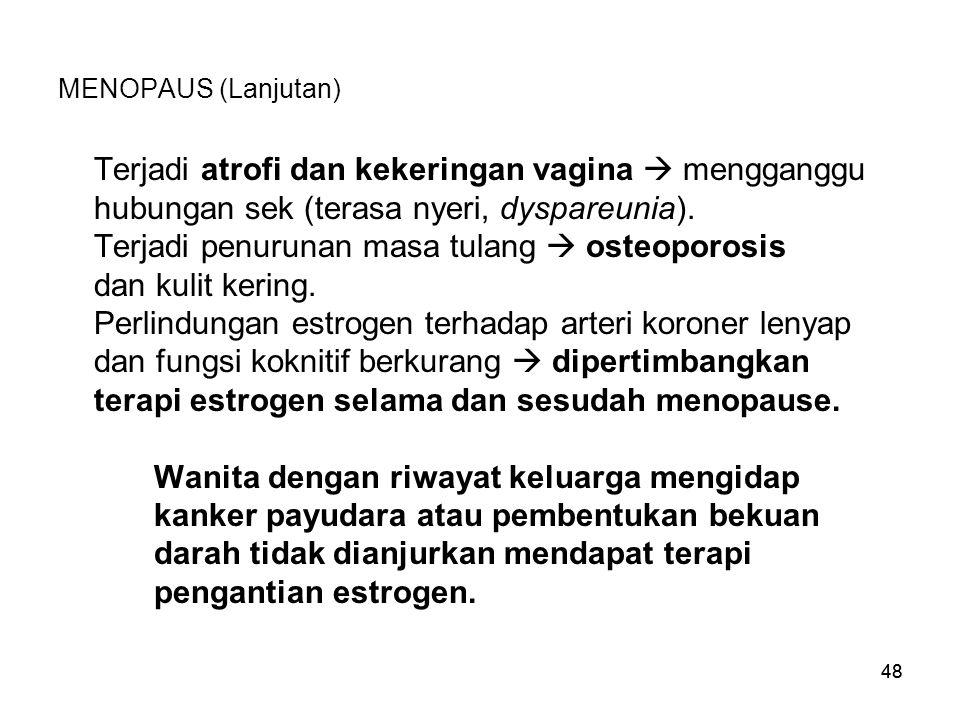48 MENOPAUS (Lanjutan) Terjadi atrofi dan kekeringan vagina  mengganggu hubungan sek (terasa nyeri, dyspareunia). Terjadi penurunan masa tulang  ost