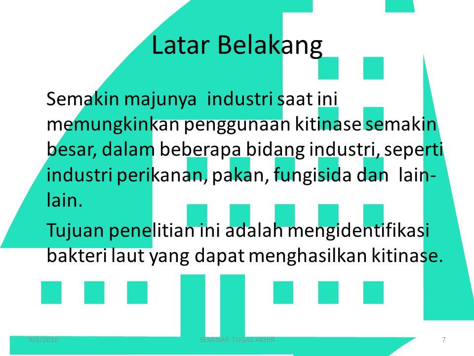 Latar Belakang Semakin majunya industri saat ini memungkinkan penggunaan kitinase semakin besar, dalam beberapa bidang industri, seperti industri peri