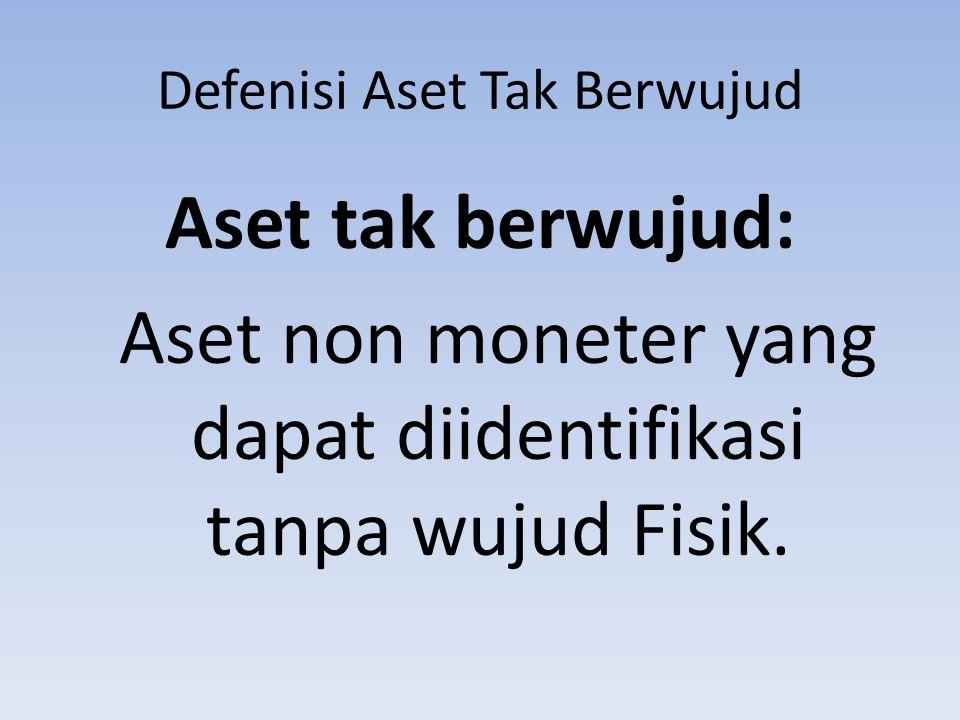 Defenisi Aset Tak Berwujud Aset tak berwujud: Aset non moneter yang dapat diidentifikasi tanpa wujud Fisik.