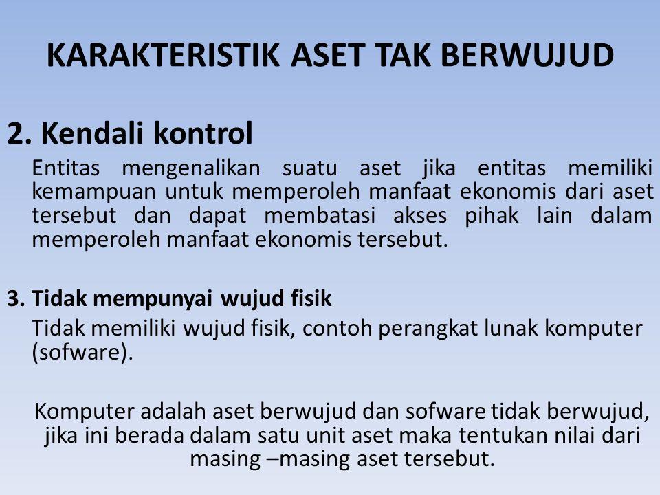 KARAKTERISTIK ASET TAK BERWUJUD 2. Kendali kontrol Entitas mengenalikan suatu aset jika entitas memiliki kemampuan untuk memperoleh manfaat ekonomis d