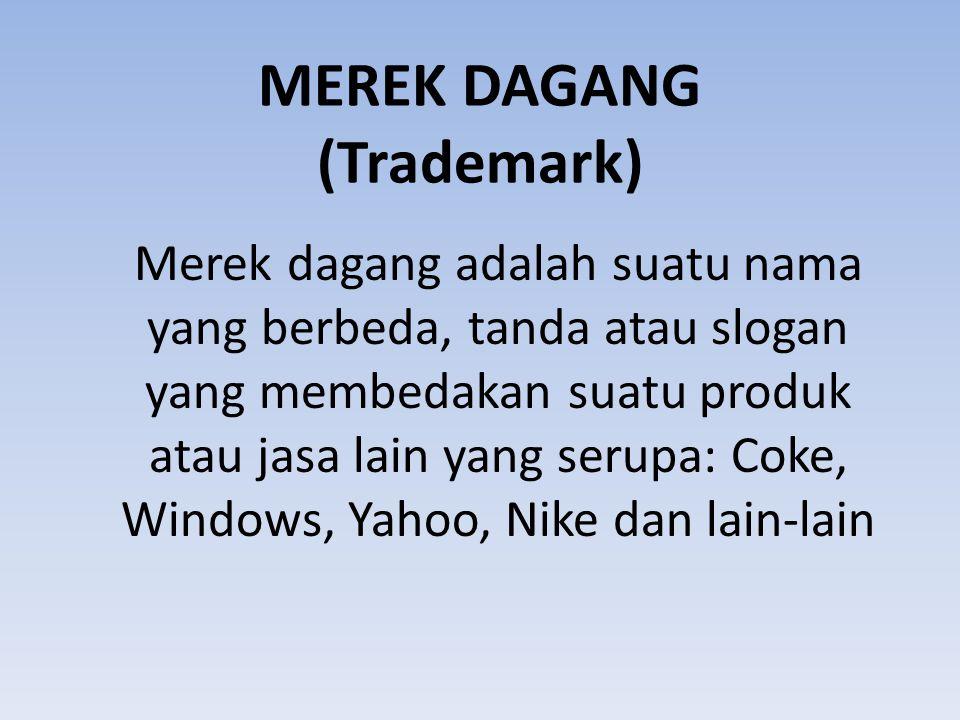 MEREK DAGANG (Trademark) Merek dagang adalah suatu nama yang berbeda, tanda atau slogan yang membedakan suatu produk atau jasa lain yang serupa: Coke,
