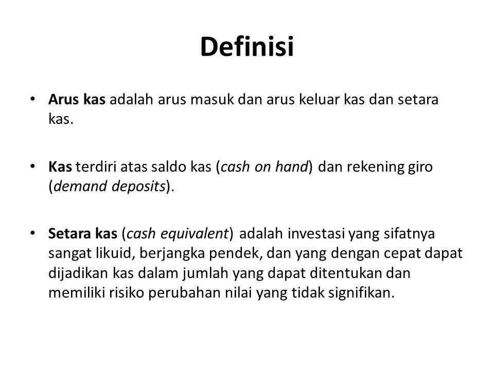 Definisi Arus kas adalah arus masuk dan arus keluar kas dan setara kas. Kas terdiri atas saldo kas (cash on hand) dan rekening giro (demand deposits).