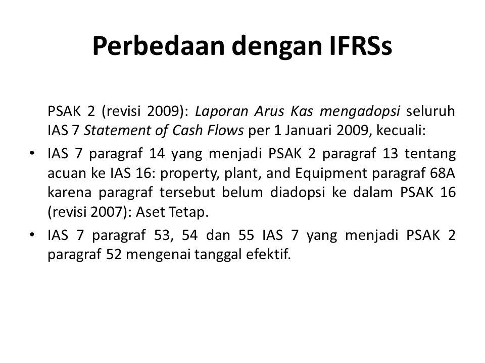 Perbedaan dengan IFRSs PSAK 2 (revisi 2009): Laporan Arus Kas mengadopsi seluruh IAS 7 Statement of Cash Flows per 1 Januari 2009, kecuali: IAS 7 para