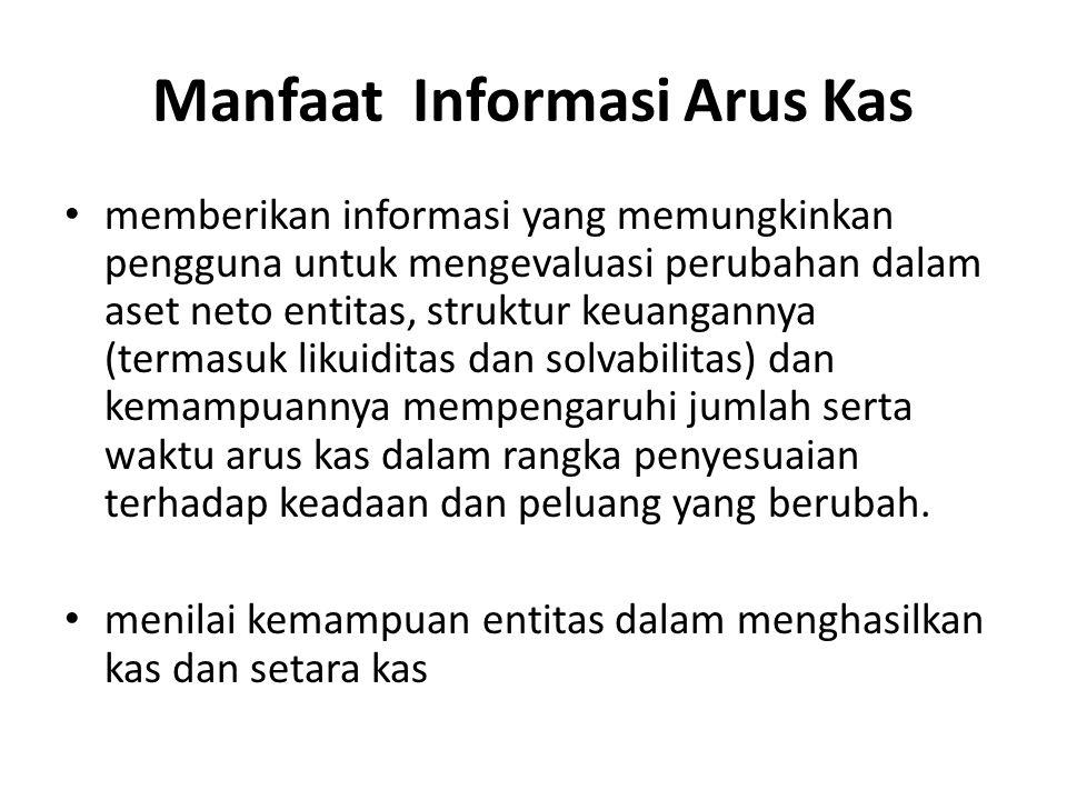 Manfaat Informasi Arus Kas memberikan informasi yang memungkinkan pengguna untuk mengevaluasi perubahan dalam aset neto entitas, struktur keuangannya