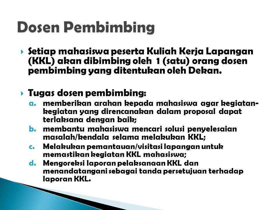  Setiap mahasiswa peserta Kuliah Kerja Lapangan (KKL) akan dibimbing oleh 1 (satu) orang dosen pembimbing yang ditentukan oleh Dekan.