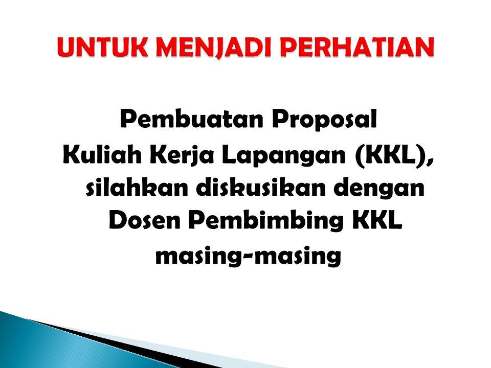 Pembuatan Proposal Kuliah Kerja Lapangan (KKL), silahkan diskusikan dengan Dosen Pembimbing KKL masing-masing