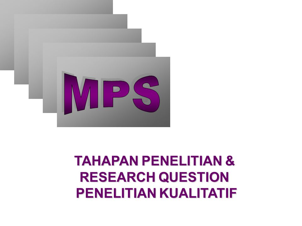TAHAPAN PENELITIAN & RESEARCH QUESTION PENELITIAN KUALITATIF PENELITIAN KUALITATIF