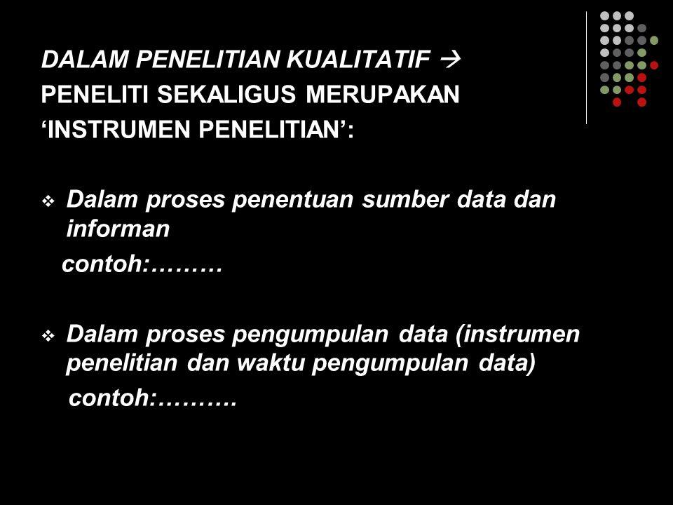 DALAM PENELITIAN KUALITATIF  PENELITI SEKALIGUS MERUPAKAN 'INSTRUMEN PENELITIAN':  Dalam proses penentuan sumber data dan informan contoh:………  Dala
