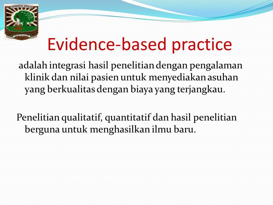 Evidence-based practice adalah integrasi hasil penelitian dengan pengalaman klinik dan nilai pasien untuk menyediakan asuhan yang berkualitas dengan b