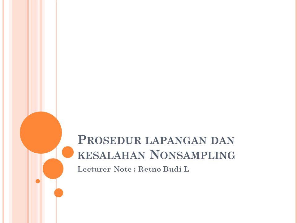 P ROSEDUR LAPANGAN DAN KESALAHAN N ONSAMPLING Lecturer Note : Retno Budi L