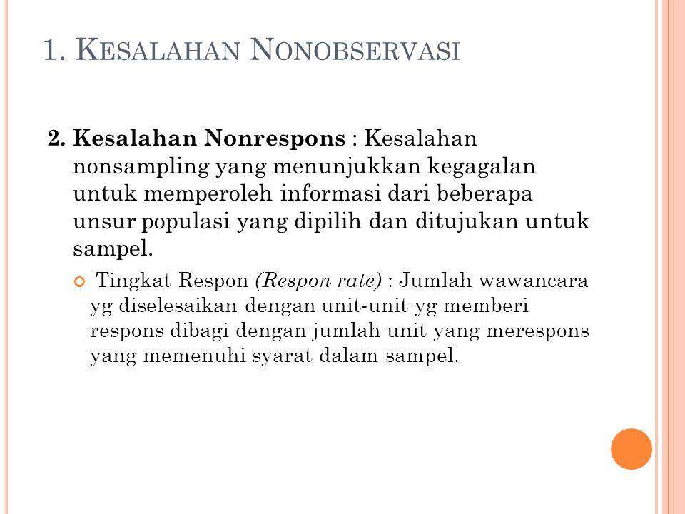 1. K ESALAHAN N ONOBSERVASI 2. Kesalahan Nonrespons : Kesalahan nonsampling yang menunjukkan kegagalan untuk memperoleh informasi dari beberapa unsur