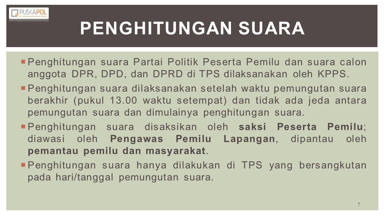 PENGHITUNGAN SUARA  Penghitungan suara Partai Politik Peserta Pemilu dan suara calon anggota DPR, DPD, dan DPRD di TPS dilaksanakan oleh KPPS.  Peng