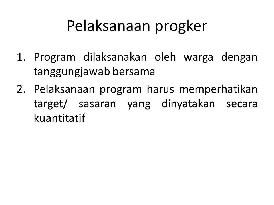 Pelaksanaan progker 1.Program dilaksanakan oleh warga dengan tanggungjawab bersama 2.Pelaksanaan program harus memperhatikan target/ sasaran yang diny