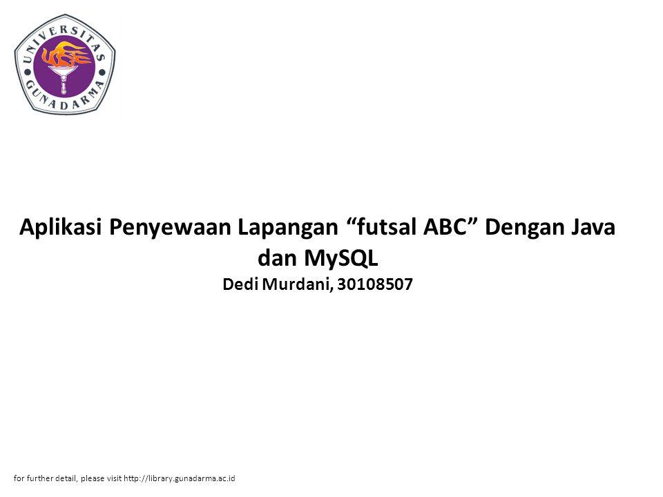 """Aplikasi Penyewaan Lapangan """"futsal ABC"""" Dengan Java dan MySQL Dedi Murdani, 30108507 for further detail, please visit http://library.gunadarma.ac.id"""