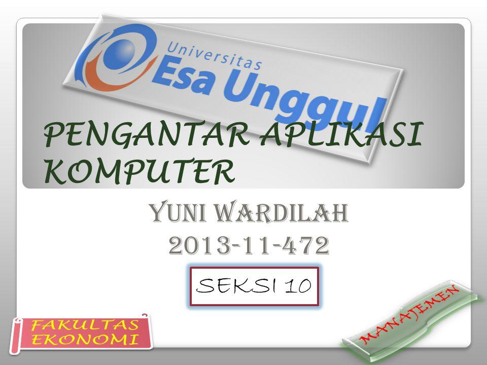 PENGANTAR APLIKASI KOMPUTER YUNI WARDILAH 2013-11-472 SEKSI 10