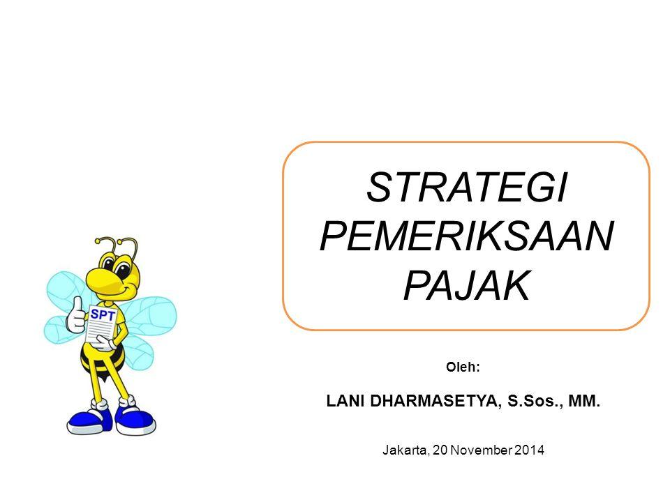 STRATEGI PEMERIKSAAN PAJAK Oleh: LANI DHARMASETYA, S.Sos., MM. Jakarta, 20 November 2014