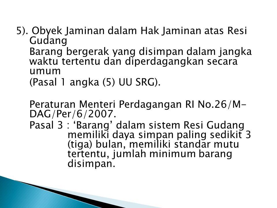 5). Obyek Jaminan dalam Hak Jaminan atas Resi Gudang Barang bergerak yang disimpan dalam jangka waktu tertentu dan diperdagangkan secara umum (Pasal 1