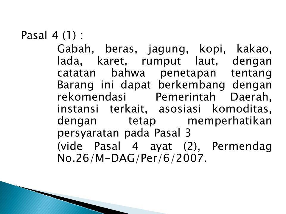 Pasal 4 (1) : Gabah, beras, jagung, kopi, kakao, lada, karet, rumput laut, dengan catatan bahwa penetapan tentang Barang ini dapat berkembang dengan rekomendasi Pemerintah Daerah, instansi terkait, asosiasi komoditas, dengan tetap memperhatikan persyaratan pada Pasal 3 (vide Pasal 4 ayat (2), Permendag No.26/M-DAG/Per/6/2007.